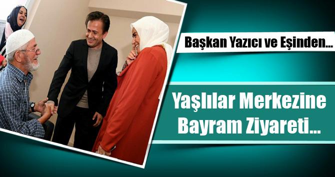 Başkan Yazıcı ve Eşinden Yaşlılar Merkezine Bayram Ziyareti…