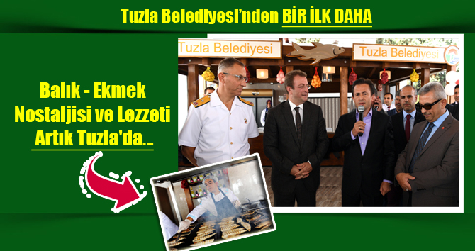 Balık-Ekmek Nostaljisi ve Lezzeti Artık Tuzla'da...