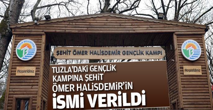 Tuzla'daki Gençlik Kampı'na Şehit Ömer Halisdemir'in İsmi Verildi.