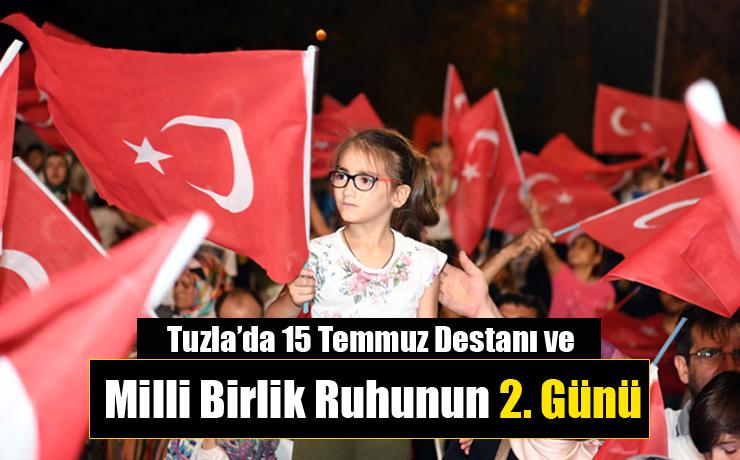 Tuzla'da 15 Temmuz Destanı ve Milli Birlik Ruhunun 2. Günü...