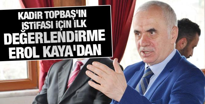 Erol Kaya'dan Kadir Topbaş'ın istifası için ilk değerlendirme...