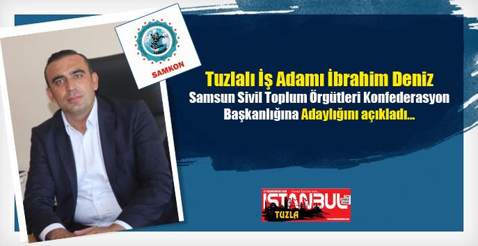 Tuzlalı İş Adamı İbrahim Deniz SAMKON'a Adaylığını açıkladı...