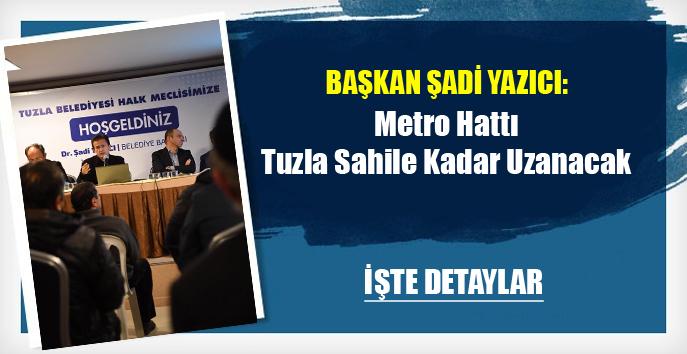 Başkan Şadi Yazıcı: Metro Hattı Tuzla Sahile kadar uzanacak