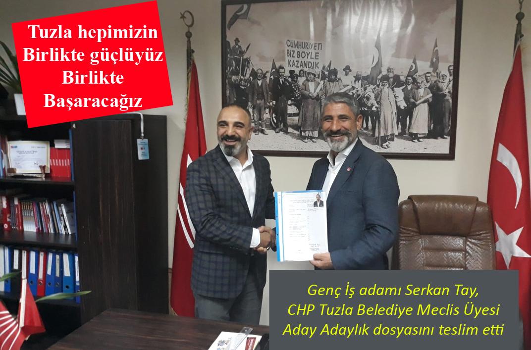 İş adamı Serkan Tay CHP Tuzla Belediye Meclis Üyesi Aday Adayı oldu.