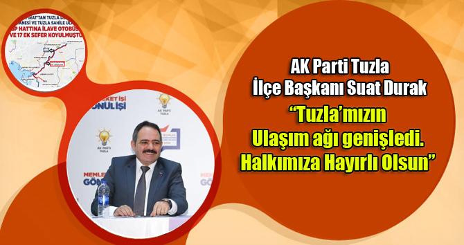 """AK Parti Tuzla İlçe Başkanı Suat Durak """"Tuzlamızın ulaşım ağını genişlettik. Halkımıza hayırlı olsun"""""""
