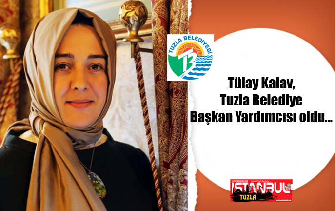 Tülay Kalav, Tuzla Belediye Başkan Yardımcısı oldu…