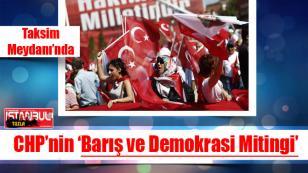 Taksim Meydanı'nda CHP'nin 'Barış ve Demokrasi Mitingi'...