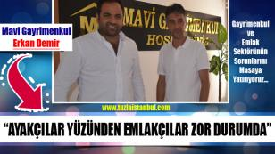 Erkan Demir; Ayakçılar Yüzünden Emlakçılar Zor Durumda...