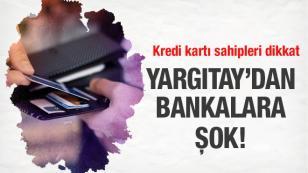 Kredi kartı sahipleri aman dikkat! Yargıtay'dan bankalara şok.