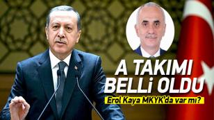 Cumhurbaşkanı Erdoğan'ın A Takımı belli oldu! Erol Kaya 2. kez MKYK'da...