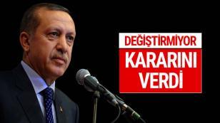Erdoğan kararını verdi değiştirmiyor...