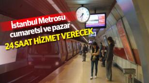 Metrolar Cumartesi ve Pazar günü 24 saat ücretsiz ulaşım sağlayacak...