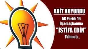 AKİT Duyurdu: İstanbul'da AK Parti'li 16 ilçe başkanına istifa edin talimatı...