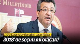 Engin Altay'dan erken seçim iddası: 2018' de seçim mi var?