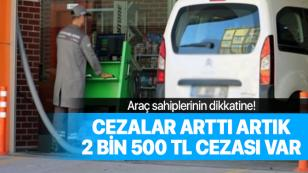 Araç sahipleri artık dikkat etmezlerse 2 bin 500 TL ödeyecekler!