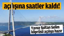 Yavuz Sultan Selim Köprsü açılıyor...