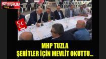 MHP Tuzla Şehitler için mevlit okuttu…