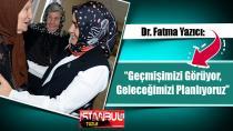 Dr. Fatma Yazıcı: Geçmişimizi Görüyor, Geleceğimizi Planlıyoruz...