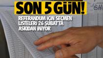 Son 5 gün! Referandum için seçmen listeleri 26 Şubat'ta askıdan iniyor...