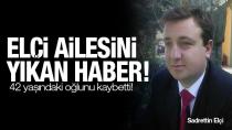 Elçi ailesini yıkan haber. Hüsamettin Elçi oğlunu kaybetti...