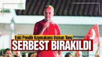 Pendik Eski Kaymakamı Osman Tunç Tahliye Edildi!