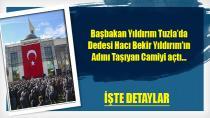 Başbakan Yıldırım Dedesi Hacı Bekir Yıldırım'ın adını taşıyan Camiyi açtı…