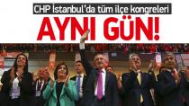 CHP İstanbu'da Tüm İlçe Kongreleri Aynı Gün!