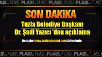 Tuzla Belediye Başkanı Dr. Şadi Yazıcı 'dan açıklama;