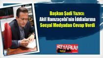 Başkan Şadi Yazıcı'dan Akif Hamzaçebi'nin İddialarına Sosyal Medyadan Cevap Verdi