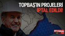 İBB Eski Başkanı Kadir Topbaş'ın Projeleri İptal Edildi!