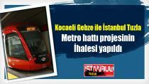 Kocaeli Gebze ile İstanbul Tuzla Arasını bağlayacak Metro hattı projesinin ihalesi yapıldı.