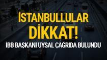 İBB Başkanı Uysal çağrıda bulundu: İstanbullular yarına dikkat!