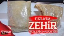 Tuzla'da Zehir Tacirlerine Operasyon!