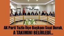 AK Parti Tuzla İlçe Başkanı Suat Durak, A Takımını Belirledi…