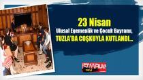 23 Nisan Ulusal Egemenlik ve Çocuk Bayramı, Tuzla'da Coşkuyla Kutlandı…