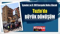 Tuzla'da Büyük Dönüşüm. İçmeler ve D-100 Karayolu Nefes Alacak...