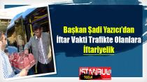 Başkan Şadi Yazıcı'dan İftar Vakti Trafikte Olanlara İftariyelik