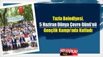 Tuzla Belediyesi, 5 Haziran Dünya Çevre Günü'nü Gençlik Kampı'nda Kutladı