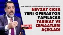 Gazeteci Nevzat Çiçek, yeni operasyon yapılacak tarikat ve cemaatleri açıkladı...