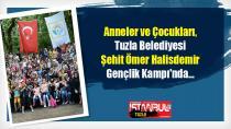 Anneler ve Çocukları, Tuzla Belediyesi Şehit Ömer Halisdemir Gençlik Kampı'nda...