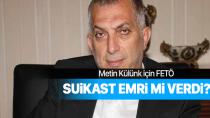 Fethullah Gülen Metin Külünk için suikast emri mi verdi?