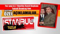 Tuz-yap A.Ş Yönetim Kurul Başkanı İsmail Demiray'dan Gazetemize Özel Açıklamalar…