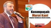 Kasımpaşalı Murat Kant Başkan Yardımcısı olarak atandı…