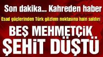 Suriye hükumet güçleri Türk gözlem noktasını vurdu: 5 Şehit