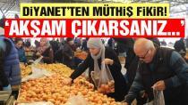 Diyanet'ten vatandaşa öneri: Ucuza almak için akşam pazarına çıkın