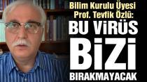 Bilim Kurulu Üyesi Prof. Tevfik Özlü: Bu virüs bizi bırakmayacak...