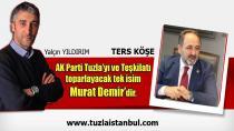 AK Parti Tuzla'yı ve Teşkilatı toparlayacak tek isim Murat Demir'dir.