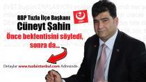 BBP Tuzla İlçe Başkanı Cüneyt Şahin: Önce beklentisini söyledi sonra da…