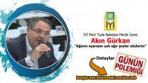 """İYİ Parti Tuzla Belediye Meclis Üyesi Akın Gürkan """"Ağzımı açarsam çok ağır şeyler söylerim"""""""
