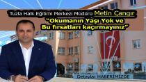 """Tuzla Halk Eğitimi Merkezi Müdürü Metin Çangır: Okumanın Yaşı Yok! Bu fırsatları kaçırmayınız…"""""""